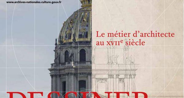 Dessiner pour bâtir -  Le métier d'architecte au XVII<sup>e</sup> siècle