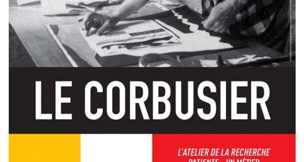Le Corbusier - L'Atelier de la recherche patiente, un métier