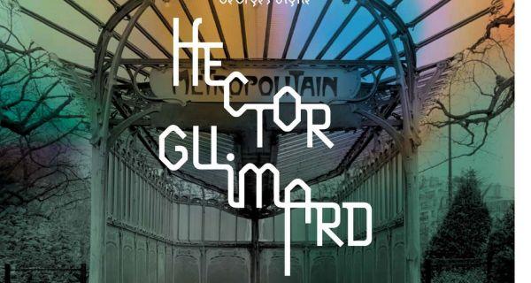 Hector Guimard – Le Geste magnifique de l'Art nouveau